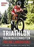Triathlon-Trainingseinheiten für die Langdistanz: Effizient trainieren mit wenig Zeit - Michael Krell