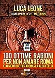 100 ottime ragioni per non amare Roma: e almeno due per adorarla alla follia (GrandAngolo)