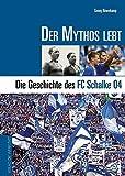 Der Mythos lebt: Die Geschichte von Schalke 04 (Große Traditionsvereine)