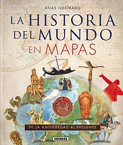 La Historia del Mundo En Mapas (Atlas Ilustrado) por Susaeta Publishing Inc