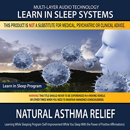 Asthma Relief (Natural Asthma Relief: Learning While Sleeping Program (Self-Improvement While You Sleep with the Power of Positive Affirmations))