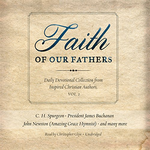 Faith of Our Fathers, Vol. 2: Daily Devotional Collection from Inspired Christian Authors