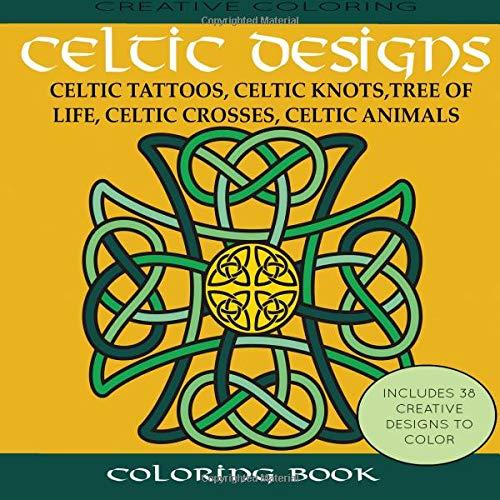 Celtic Designs Coloring Book: Celtic Tattoos, Celtic Knots, Tree of Life, Celtic Crosses, Celtic Animals par Creative Coloring