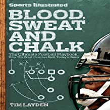 Blood, Sweat and Chalk: Inside Football's Playbook: How the Great Coaches Built Today's Game