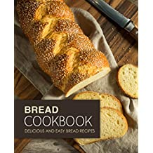 Bread Cookbook: Delicious and Easy Bread Recipes (English Edition)