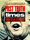 Post Truth Times: We The Media [OV]