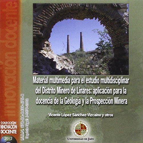 Material multimedia para el estudio multidisciplinar del Distrito Minero de Linares: aplicación para la docencia de la Geología y la Prospección Minera (Cd Innovación Docente)