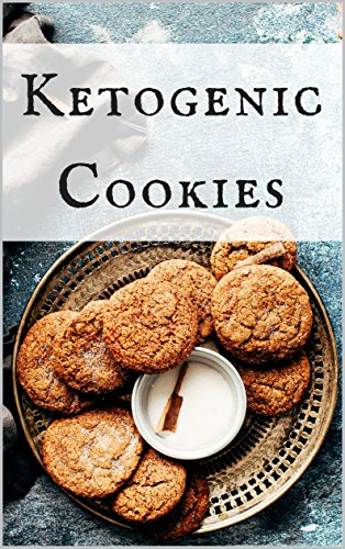 Ketogenic Cookies: Healthy and Delicious Ketogenic Cookie Recipes To Help You Diet In Style! (English Edition)