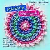MANDALA Häkelspaß: Häkelmuster rund und bunt für Anfänger und Fortgeschrittene mit Häkelschema