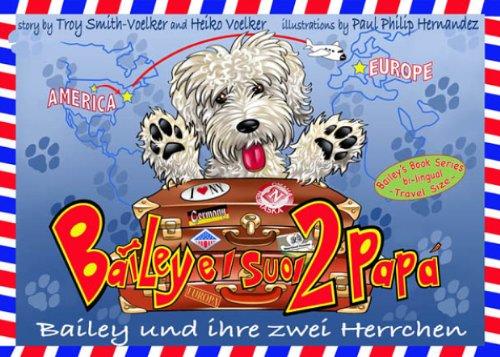 Bailey und ihre zwei Herrchen - Bailey e i suoi due papà: Zweisprachiges Kinderbuch auf Deutsch und Italienisch