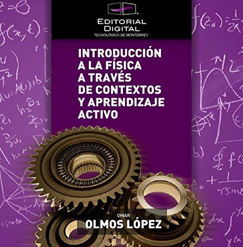 Introducción a la física a través de contextos y aprendizaje activo por Omar Olmos López