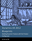 Dynamics AX 2012 Blueprints:  Building Dynamic Products with the Product Configurator (English Edition)