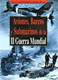 Aviones, barcos y submarinos de la II guerra mundial/ Military Hardware of World War II/ Submarines of World War II