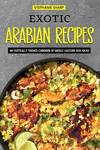 Exotic Arabian Recipes: An Exotically Themed Cookbook of Middle Eastern Dish Ideas! (English Edition) (Für Gewürze Dummies)