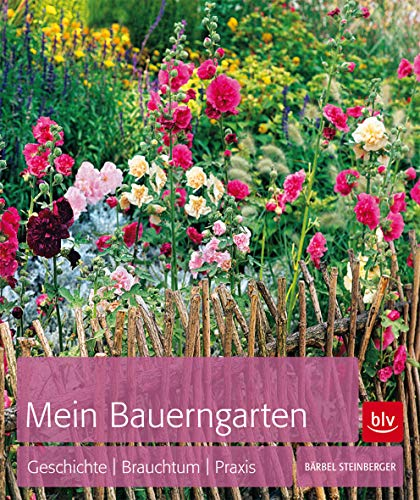 Mein Bauerngarten: Geschichte | Brauchtum | Praxis (BLV)