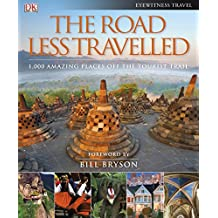 The Road Less Travelled: 1,000 amazing places off the tourist trail (DK Eyewitness Travel Guide)