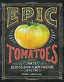Epic Tomatoes: Written by Craig LeHoullier, 2015 Edition, Publisher: Storey Publishing [Paperback]