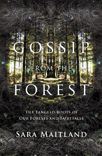 Gossip from the Forest: The Tangled Roots of Our Forests and Fairytales: A Search for the Hidden Roots of Our Fairytales