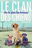 Sur la piste des hommes: Le Clan des Chiens, tome 1