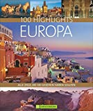 100 Highlights Europa - Alle Ziele, die Sie gesehen haben sollten - Ein Bildband und Reiseführer zu den schönsten Reisezielen wie Rom, London und Stockholm - Mit Tipps für den besonderen Urlaub - Ellen Astor