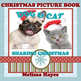Dogs and Cats : Sharing Christmas (Christmas Picture Book) (English Edition) par [Hayes, Melissa]