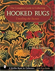 The Complete Guide to Collecting Hooked Rugs: Unrolling the Secrets by Jessie A Turbayne (2007-07-01)