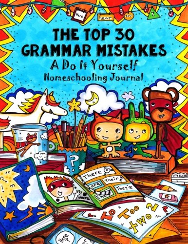 Top 30 Grammar Mistakes: A Do-It-Yourself Homeschooling Handbook: Volume 11 (Fun-Schooling With Thinking Tree Books)