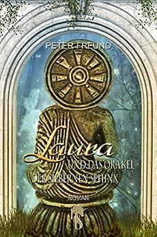 Laura und das Orakel der Silbernen Sphinx von [Freund, Peter]