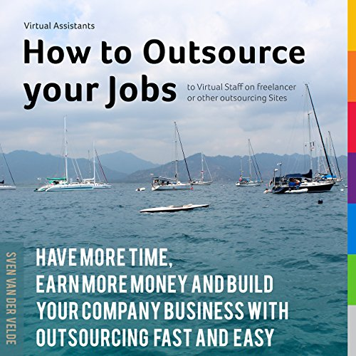 Virtual Assistants How to Outsource your Jobs to Virtual Staff on freelancer or other outsourcing Sites: Have More Time, Earn More money and Build Your ... outsourcing fast and easy (English Edition)