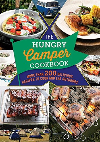 The Hungry Camper Cookbook: More than 200 delicious recipes to cook and eat outdoors (The Hungry Cookbooks)