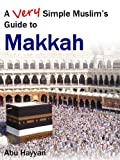 A Very Simple Muslim's Guide to Makkah
