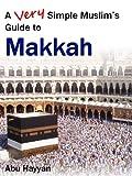 A Very Simple Muslim's Guide to Makkah