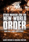 Cyber Warfare and the New World Order: World War III Series: Book IV