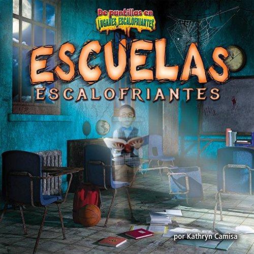 Escuelas Escalofriantes = Creepy Schools (De Puntillas En Lugares Escalofriantes) por Kathryn Camisa