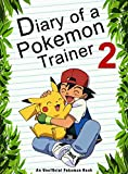 #10: Diary Of A Pokemon Trainer 2: (An Unofficial Pokemon Book) (Pokemon Books Book 19)