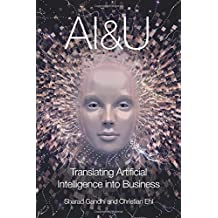 AI&U: Translating Artificial Intelligence into Business (Sharad Gandhi and Christian Ehl, Band 270517688)