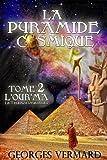 La pyramide cosmique.Tome 2: L'Hour'ma ou la Tradition Primordiale. (Roman initiatique et historique)