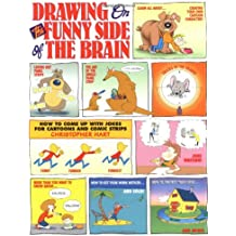 Drawing on the Funny Side of the Brain: How to Come Up with Jokes for Cartoons and Comic Strips
