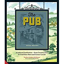 The Pub: A Cultural Institution – from Country Inns to Craft Beer Bars and Corner Locals