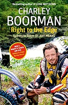 Right To The Edge: Sydney To Tokyo By Any Means: The Road to the End of the Earth by [Boorman, Charley]