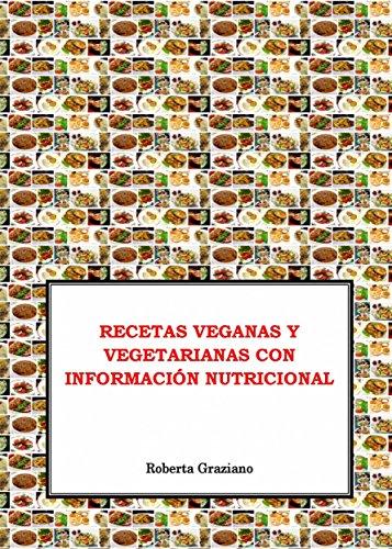 Recetas Veganas Y Vegetarianas Con Información Nutricional por Roberta Graziano