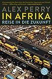 In Afrika: Reise in die Zukunft - Alex Perry