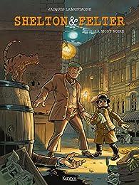 Shelton et Felter, tome 1 : La mort noire par Jacques Lamontagne