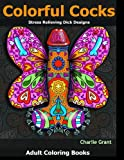 Adult Coloring Book: Colorful Cocks: 40 Stress Relieving Dick Designs: Witty and Naug...