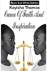 Ounce Of Faith And Inspiration: Black And White Edition (1) Paperback