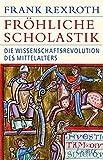 Fröhliche Scholastik: Die Wissenschaftsrevolution des Mittelalters (Historische Bibliothek der Gerda Henkel Stiftung) - Frank Rexroth