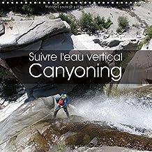 Suivre l'Eau Vertical Canyoning 2017: La Traversee de Gorges Sauvages