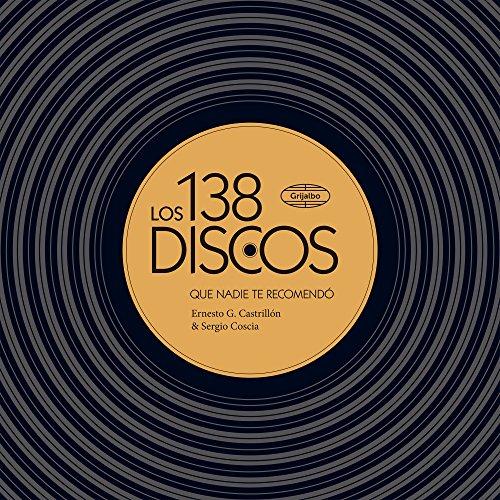 Los 138 discos que nadie te recomendó por Sergio Coscia
