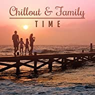 Chillout & Family Time – Sensual Chill Out, Electronic Vibes, Fresh Chill Out Music Zone