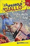 Una siesta fatal. I racconti che migliorano il tuo spagnolo! Primo livello [Lingua spagnola]